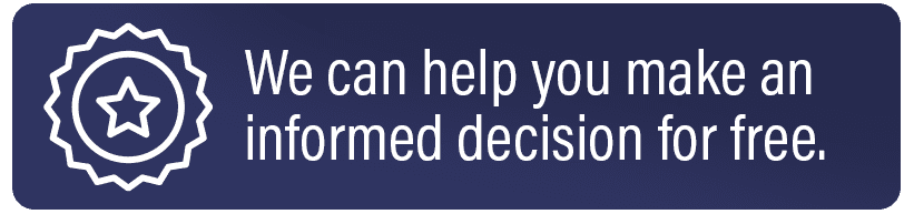 We can help you make an informed decision for free