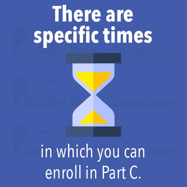 There are specific times in which you can enroll in Part C